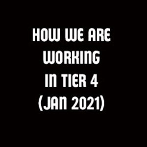 How we are working in Tier 4 (January 2021)